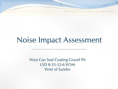 PATCHING ASSOCIATES ACOUSTICAL ENGINEERING LTD Noise Impact Assessment West Can Seal Coating Gravel Pit LSD 8-35-32-6 W5M West of Sundre.