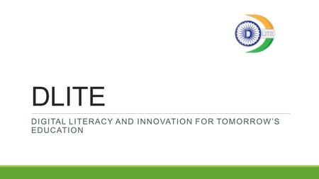 DLITE DIGITAL LITERACY AND INNOVATION FOR TOMORROW'S EDUCATION.