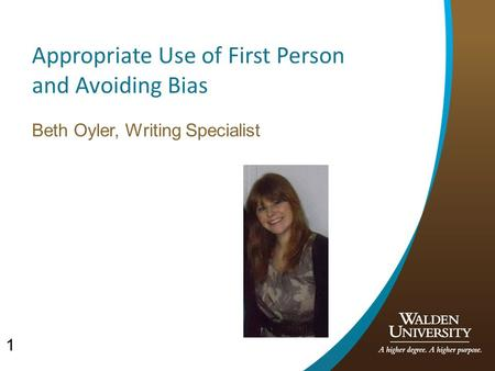 1 Appropriate Use of First Person and Avoiding Bias Beth Oyler, Writing Specialist.