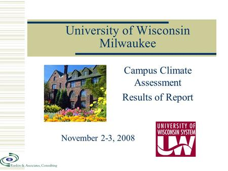 University of Wisconsin Milwaukee Campus Climate Assessment Results of Report November 2-3, 2008.