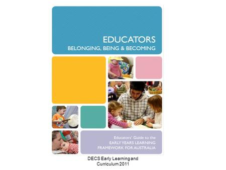 DECS Early Learning and Curriculum 2011. This is a self paced package: –it provides an individualised way of exploring professional development with teams.