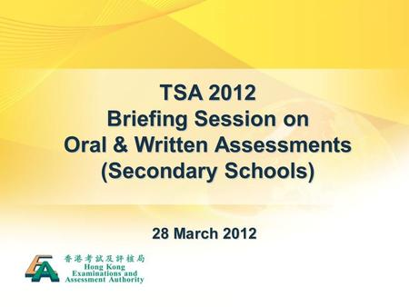 TSA 2012 Briefing Session on Oral & Written Assessments (Secondary Schools) 28 March 2012.