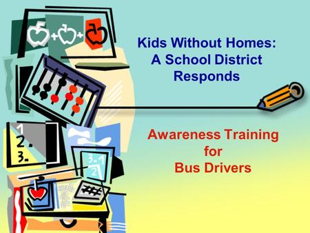 Kids Without Homes: A School District Responds Awareness Training for Bus Drivers.