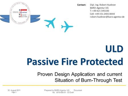 ULD Passive Fire Protected Contact:Dipl. Ing. Robert Huebner BARO-Agentur UG T: +49 421 345100 Cell: +49 151 2401 8444 Proven.