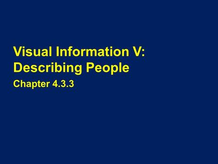 Visual Information V: Describing People Chapter 4.3.3.