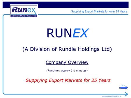 Www.rundleholdings.co.uk Supplying Export Markets for over 25 Years RUNEX (A Division of Rundle Holdings Ltd) Company Overview (Runtime : approx 3½ minutes)