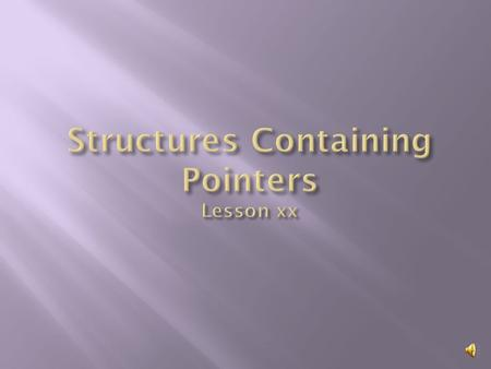  Review structures  Program to demonstrate a structure containing a pointer.