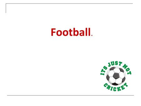 Football.. Sport plays such an important role in British life that many idioms in the English language have come from the world of sport. For example,