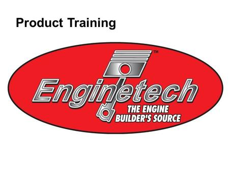 Product Training. Why Enginetech Products? Enginetech is a Brand, all of our parts come in Enginetech boxes and premium packaging. Enginetech offers a.