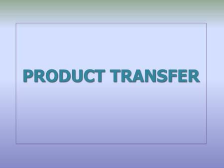 PRODUCT TRANSFER. Scope This scope applies to all Product transfers of marketed :  Active Pharmaceutical Ingredient  Intermediate  Pharmaceutical product.