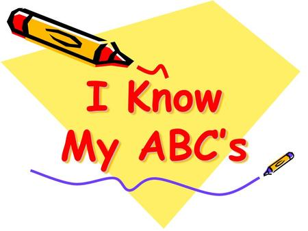 I Know My ABC's.