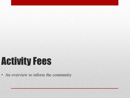 Activity Fees An overview to inform the community.