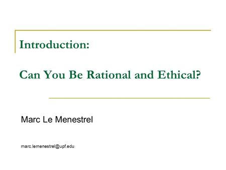Introduction: Can You Be Rational and Ethical? Marc Le Menestrel