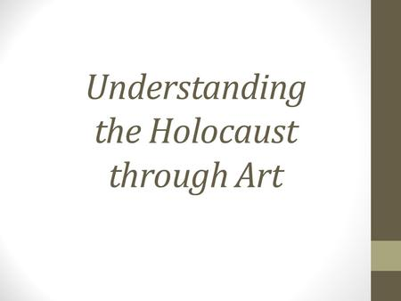 Understanding the Holocaust through Art. Two types of Holocaust Art: (a)Paintings done in the camps such as at Theresienstadt It is rare to find paintings.