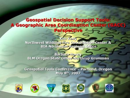 Geospatial Decision Support Tools: A Geographic Area Coordination Center (GACC) Perspective Kim Kelly Northwest Wildland Fire Coordination Center & BIA.
