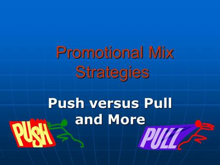 Promotional Mix Strategies Promotional Mix Strategies Push versus Pull and More.