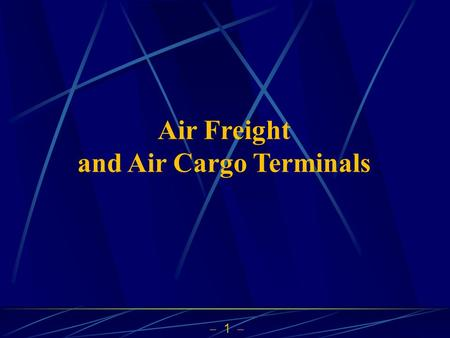  1  Air Freight and Air Cargo Terminals.  2  Division of Work for Presentation  Ch 4 Receiving and Putaway12  Ch 5 Pallets26  Ch 6 Cases16  Ch.