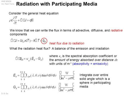 AME 60634 Int. Heat Trans. D. B. Go Radiation with Participating Media Consider the general heat equation We know that we can write the flux in terms of.