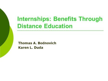 Internships: Benefits Through Distance Education Thomas A. Bodnovich Karen L. Duda.