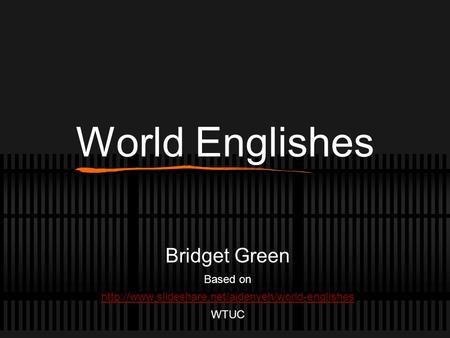 World Englishes Bridget Green Based on  WTUC.