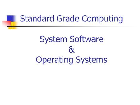 Standard Grade Computing System Software & Operating Systems.