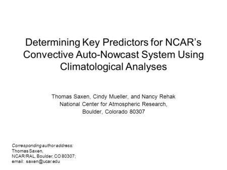 Determining Key Predictors for NCAR's Convective Auto-Nowcast System Using Climatological Analyses Thomas Saxen, Cindy Mueller, and Nancy Rehak National.
