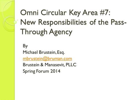 Omni Circular Key Area #7: New Responsibilities of the Pass- Through Agency By Michael Brustein, Esq. Brustein & Manasevit, PLLC Spring.