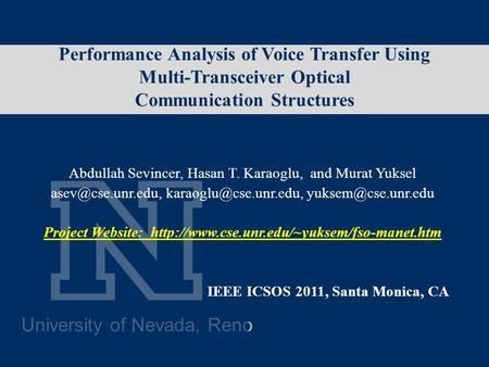University of Nevada, Reno Performance Analysis of Voice Transfer Using Multi-Transceiver Optical Communication Structures Abdullah Sevincer, Hasan T.