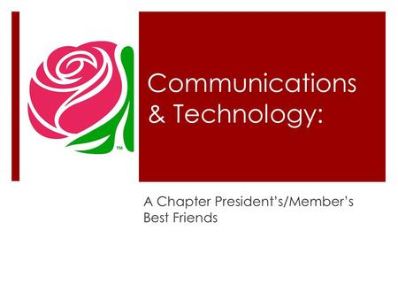 Communications & Technology: A Chapter President's/Member's Best Friends.
