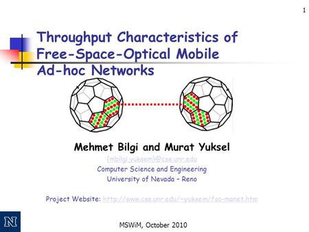 MSWiM, October 2010 1 Throughput Characteristics of Free-Space-Optical Mobile Ad-hoc Networks Mehmet Bilgi and Murat Yuksel