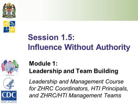 Session 1.5: Influence Without Authority Module 1: Leadership and Team Building Leadership and Management Course for ZHRC Coordinators, HTI Principals,