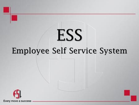 ESS Employee Self Service System. Objective The objective of introducing ESS – Employee Self Service  To Empower Employees  To Expedite Leave Application.