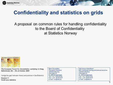 1 Confidentiality and statistics on grids Vilni Verner Holst Bloch MSc. landscape ecology and natural resources Statistics Norway Otervegen 23 N - 2225.