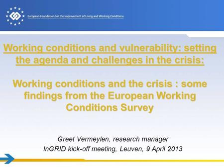 Working conditions and vulnerability: setting the agenda and challenges in the crisis: Working conditions and the crisis : some findings from the European.