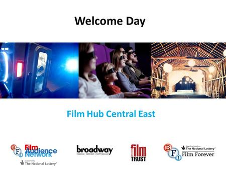 Welcome Day Film Hub Central East. What is the Film Audience Network?Film Audience Network Nine regional hubs to work with the BFI and local partners.
