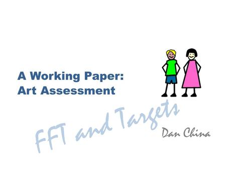 A Working Paper: Art Assessment Dan China FFT and Targets.