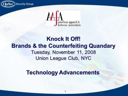 1 Knock It Off! Brands & the Counterfeiting Quandary Tuesday, November 11, 2008 Union League Club, NYC Technology Advancements.
