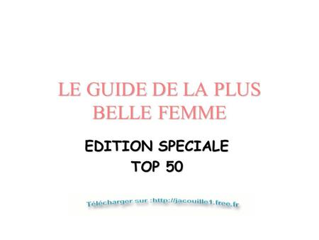 LE GUIDE DE LA PLUS BELLE FEMME EDITION SPECIALE TOP 50.