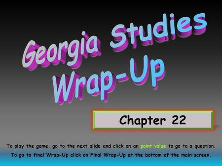 Chapter 22 To play the game, go to the next slide and click on an point value to go to a question. To go to final Wrap-Up click on Final Wrap-Up at the.