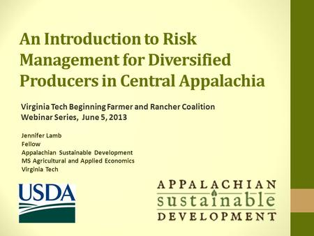 An Introduction to Risk Management for Diversified Producers in Central Appalachia Jennifer Lamb Fellow Appalachian Sustainable Development MS Agricultural.