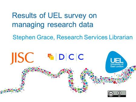 Results of UEL survey on managing research data Stephen Grace, Research Services Librarian.