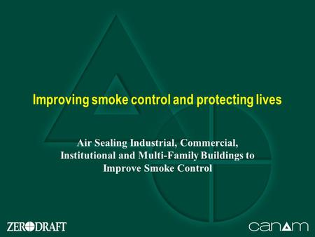Improving smoke control and protecting lives Air Sealing Industrial, Commercial, Institutional and Multi-Family Buildings to Improve Smoke Control.