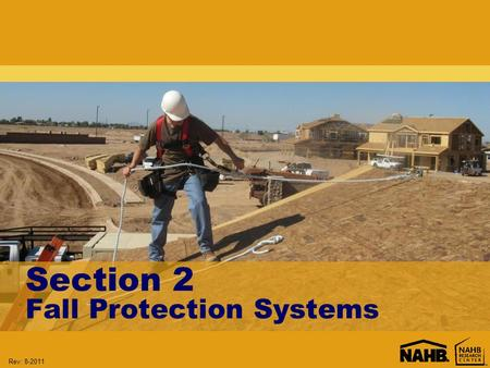 Rev: 8-2011 Section 2 Fall Protection Systems. Rev: 8-2011 Learning Objectives: Section 2 Identify when fall protection is required. Identify types of.