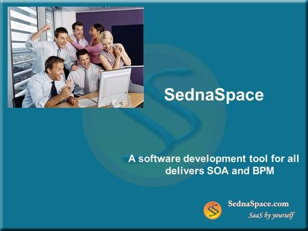 SednaSpace A software development tool for all delivers SOA and BPM.