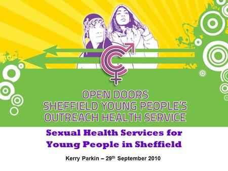 Sexual Health Services for Young People in Sheffield Kerry Parkin – 29 th September 2010.