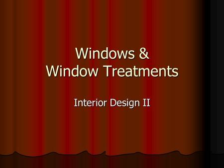 Windows & Window Treatments Interior Design II. Parts of a Window.