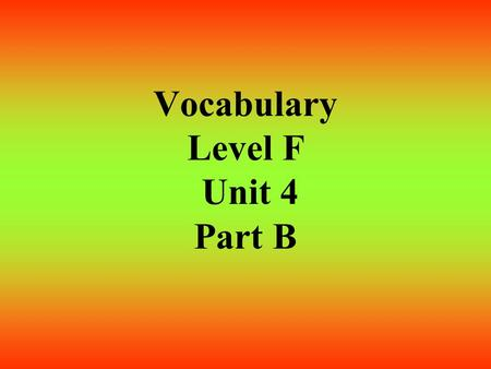 Vocabulary Level F Unit 4 Part B