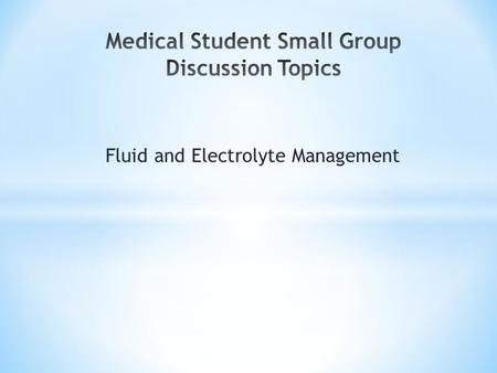 Fluid and Electrolyte Management. Suggested Reading Schwartz's Principles of Surgery, 9e Schwartz's Principles of Surgery, 9e F. Charles Brunicardi, Dana.