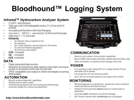 Bloodhound™ Logging System Infrared™ Hydrocarbon Analyzer System 0-100% auto ranging Total gas with Chromatograph model- C1-C4 iso and C4 normal Accurate.