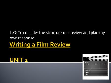 L.O: To consider the structure of a review and plan my own response.
